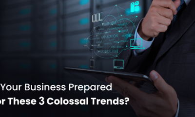 Is Your Business Prepared For These 3 Colossal Trends