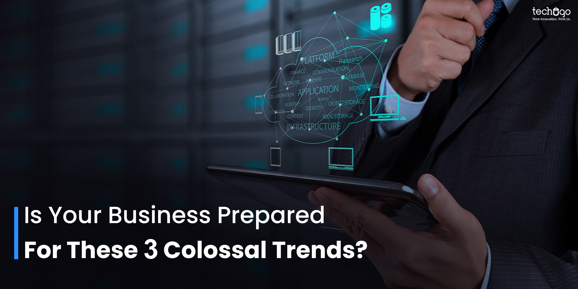 Is Your Business Prepared For These 3 Colossal Trends?