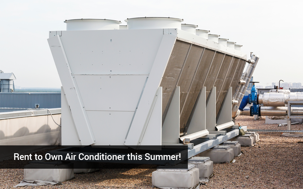 Rent to Own Air Conditioner This Summer!