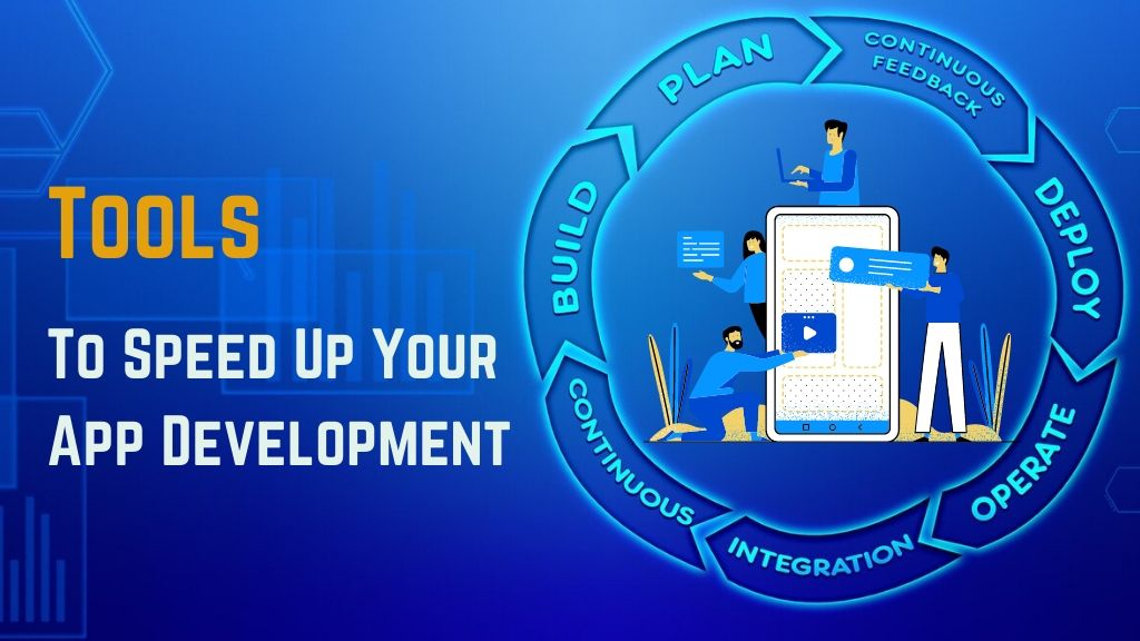 Tools to Speed Up Your App Development Process