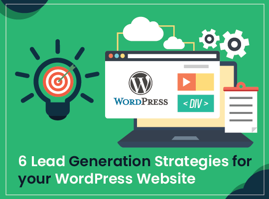 6 Lead Generation Strategies for your WordPress Website