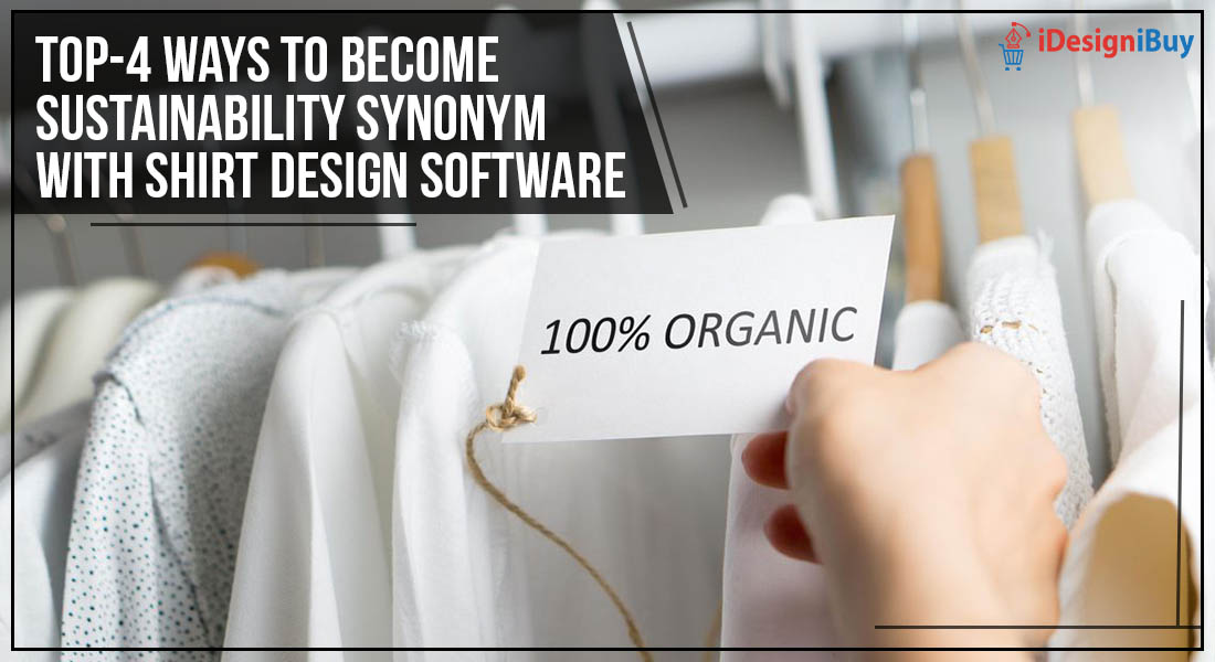 Top –4 Ways to Become Sustainability Synonym with Shirt Design Software