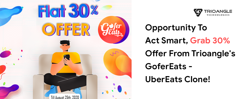 Opportunity To Act Smart Grab 30% Offer From Trioangle's GoferEats — UberEats Clone!