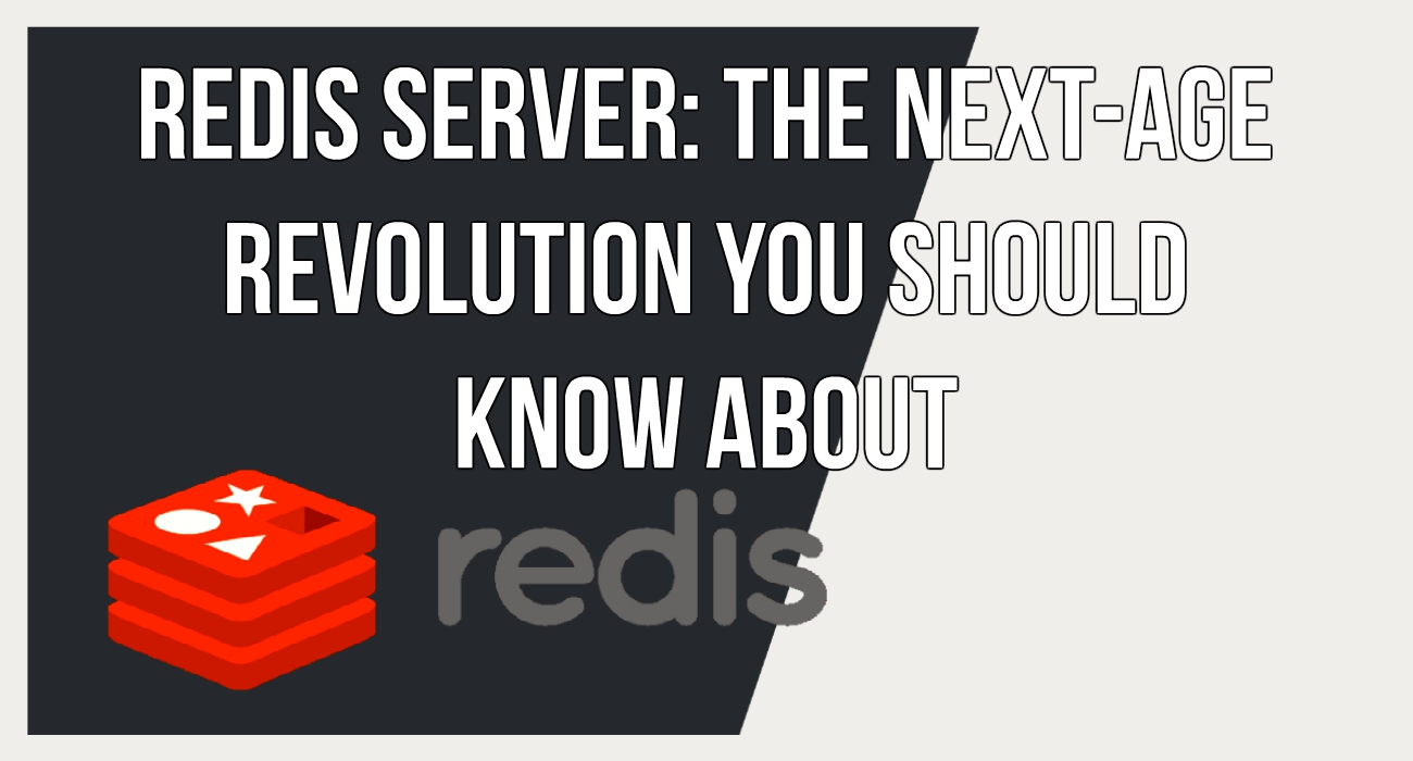 Redis Server: The Next-Age Revolution You Should Know About
