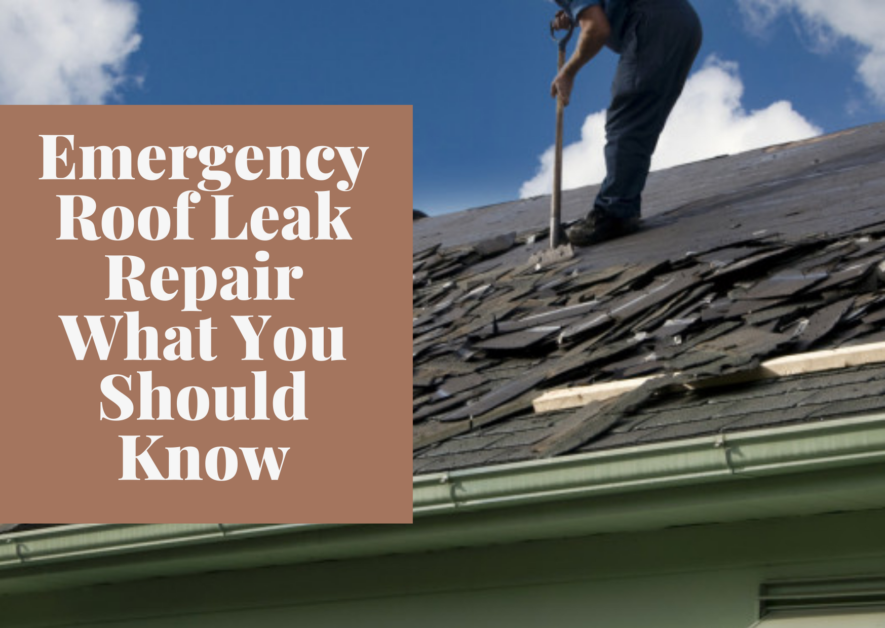 Emergency Roof Leak Repair What You Should Know